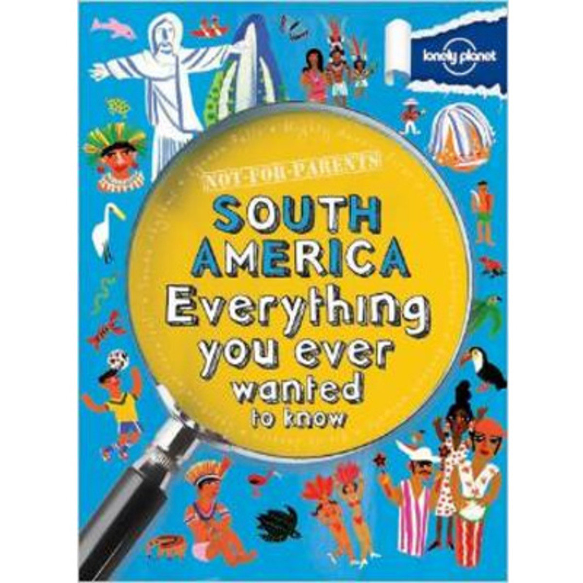 NOT FOR PARENTS SOUTH AMERICA: EVERYTHING YOU EVER WANTED TO KNOW 9781743219157