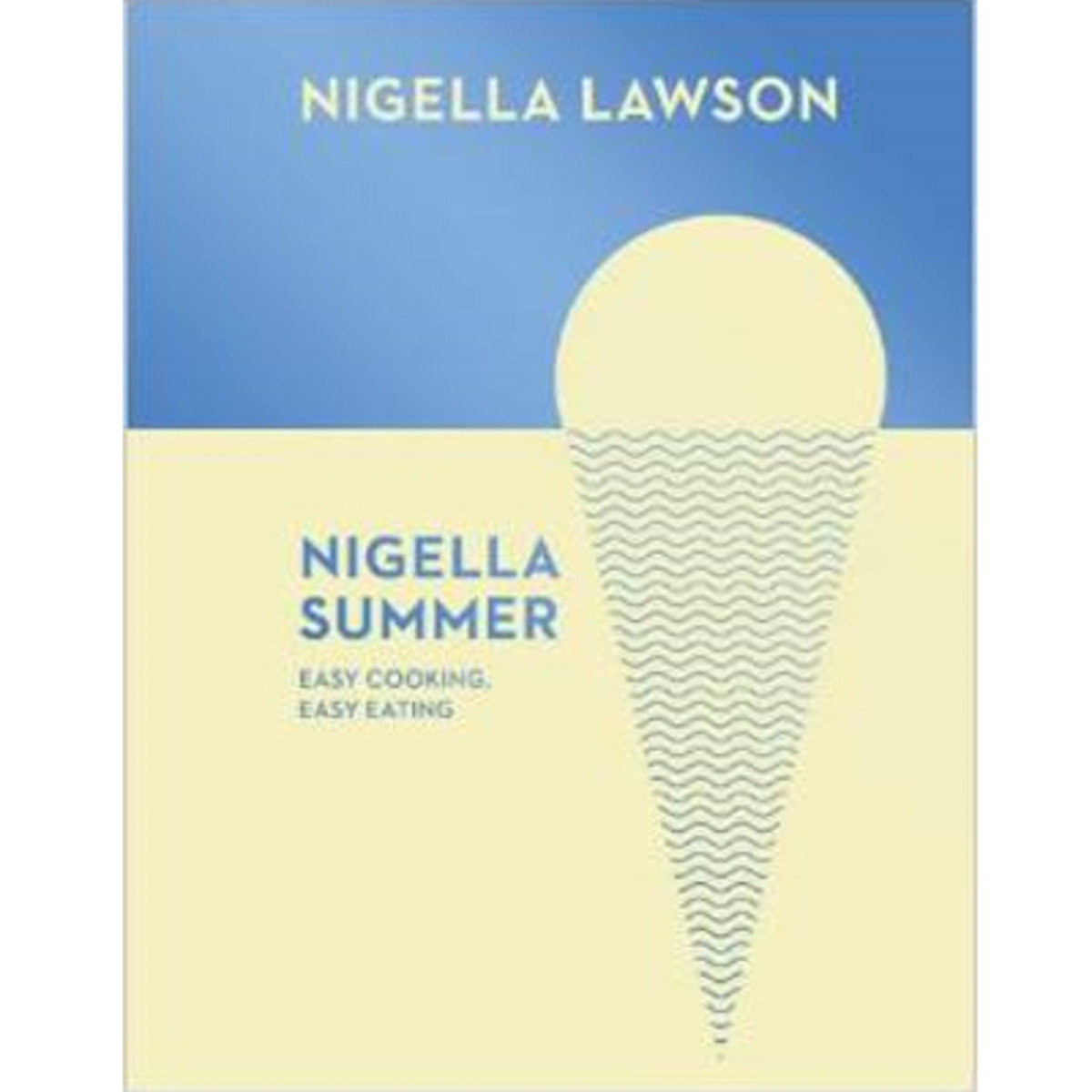 NIGELLA SUMMER: Easy Cooking, Easy Eating (Nigella Collection) 9780701189006
