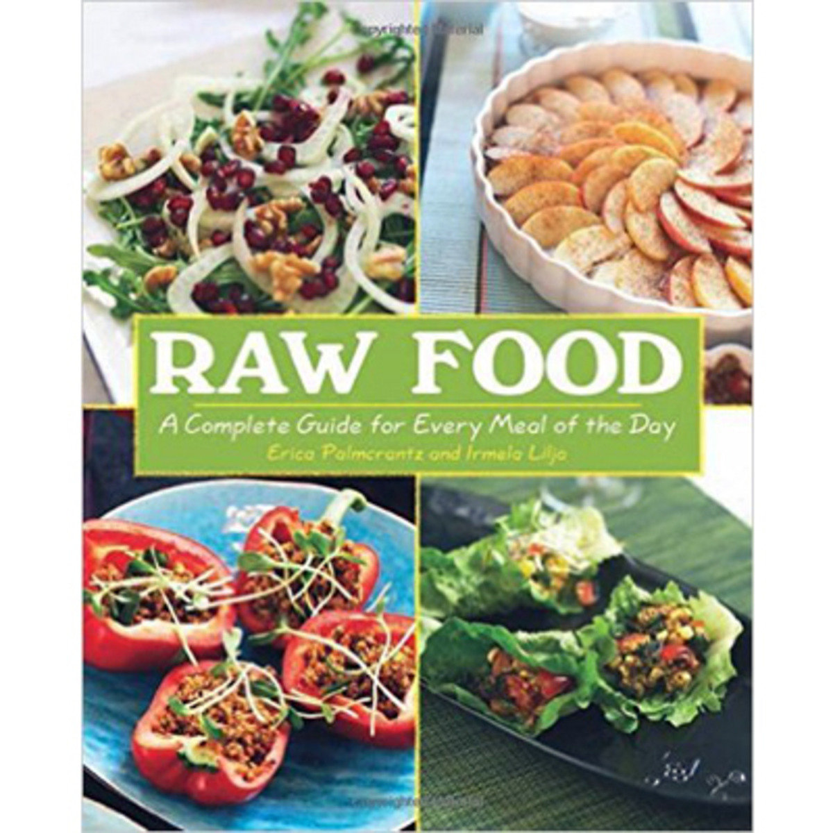 RAW FOOD: A Complete Guide for Every Meal of the Day 9781602399488