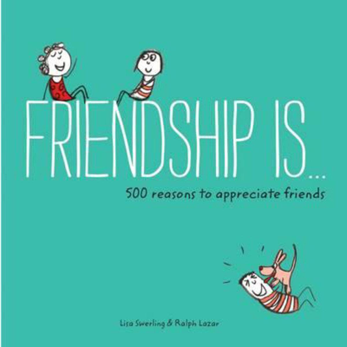 Friendship is …: 500 Reasons to Appreciate Friends